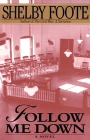 Follow Me Down - A Novel ebook by Shelby Foote