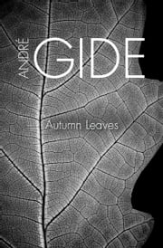 Autumn Leaves ebook by André Gide