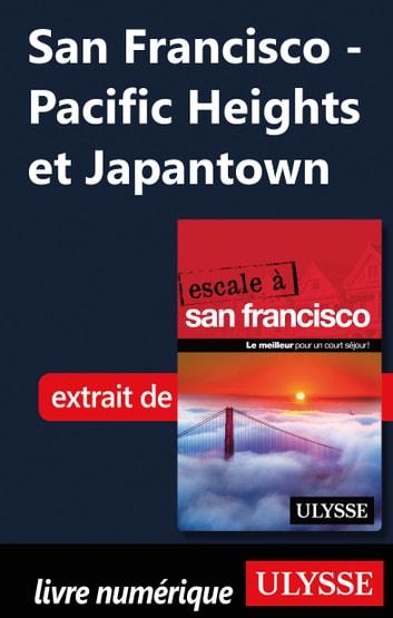 San Francisco - Pacific Heights et Japantown ebook by Alain Legault
