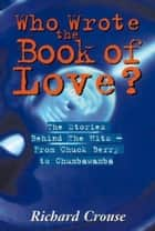 Who Wrote The Book Of Love? ebook by Richard Crouse