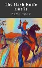 The Hash Knife Outfit ebook by Zane Grey