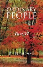 ORDINARY PEOPLE - Part VI ebook by PHIL BOAST