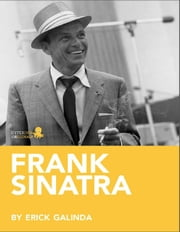 Frank Sinatra: A Biography: Learn about the life and adventures of Frank Sinatra ebook by Erick  Galindo