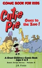 Comic Book for Kids: Cutie Pie Goes to the Zoo - Comic Strips, #2 ebook by J.R. Finkle