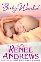 Baby Wanted ebook by Renee Andrews