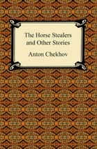 The Horse Stealers and Other Stories ebook by Anton Chekhov