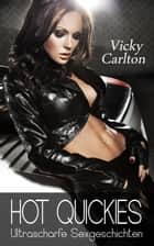 Hot Quickies (ultrascharfe Sexgeschichten) ebook by Vicky Carlton