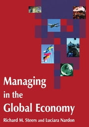 Managing in the Global Economy ebook by Richard M. Steers,Luciara Nardon