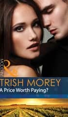 A Price Worth Paying? (Mills & Boon Modern) ebook by Trish Morey