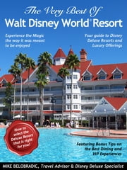 The Very Best of Walt Disney World Resort - Your guide to Disney deluxe resorts and luxury offerings ebook by Mike Belobradic