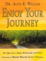Enjoy your Journey - Our Quest for a Deeper Relationship with Christ ebook by Alyn E.  Waller
