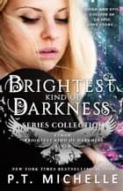 Brightest Kind of Darkness Box Set: Prequel, Book 1, and Book 2 ebook by P.T. Michelle