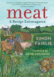 Meat - A Benign Extravagance ebook by Simon Fairlie,Gene Logsdon