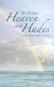 "Bi-Polar Heaven and Hades ebook by George ""Many Waters"" Davis"