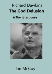Richard Dawkins The God Delusion: A Theist Response ebook by Ian McCoy
