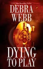 Dying to Play ebook by Debra Webb