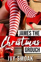 James the Christmas Grouch ebook by Ivy Smoak