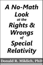 A No-Math Look at the Rights & Wrongs of Special Relativity ebook by Donald R. Miklich