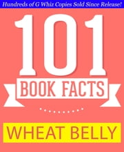 Wheat Belly - 101 Amazing Facts You Didn't Know - GWhizBooks.com ebook by G Whiz