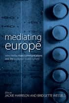 Mediating Europe ebook by Bridgette Wessels,Jackie Harrison