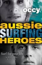 Aussie Surfing Heroes ebook by Mark Occhilupo, Mick Fanning, Tim Baker