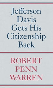 Jefferson Davis Gets His Citizenship Back ebook by Robert Penn Warren