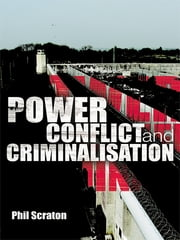 Power, Conflict and Criminalisation ebook by Phil Scraton