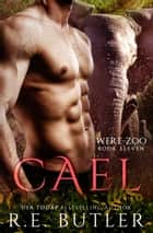 Cael (Were Zoo Book Eleven) ebook by R.E. Butler