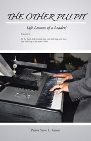 The Other Pulpit - Life Lessons of a Leader! ebook by Pastor Steve L. Turner