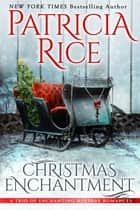 Christmas Enchantment - Three Heartwarming Holiday Tales ebook by Patricia Rice