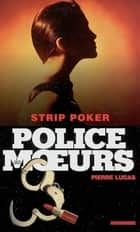 Police des moeurs n°163 Strip poker ebook by Pierre Lucas