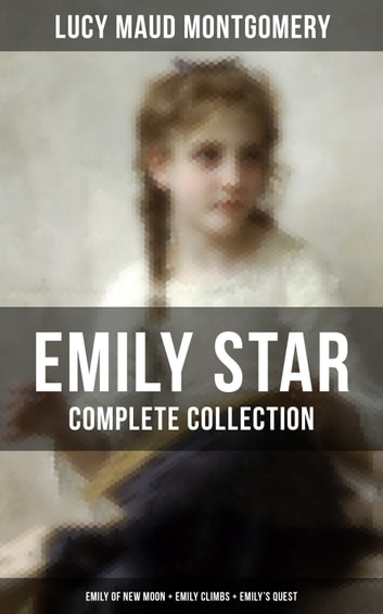EMILY STAR - Complete Collection: Emily of New Moon + Emily Climbs + Emily's Quest - Classic of Children's Literature ekitaplar by Lucy Maud Montgomery