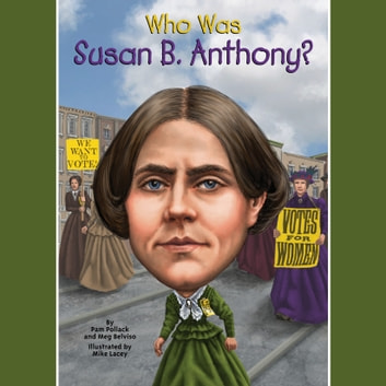 Who Was Susan B. Anthony? audiobook by Pam Pollack,Meg Belviso,Who HQ