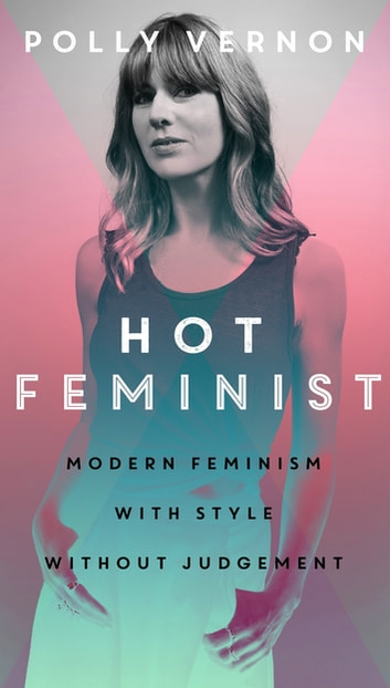 Hot Feminist ebook by Polly Vernon