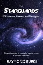 The Starguards - Of Humans, Heroes, and Demigods ebook by Raymond Burke