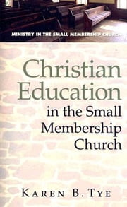 Christian Education in the Small Membership Church ebook by Karen B. Tye