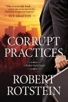 Corrupt Practices ebook by Robert Rotstein