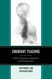 Emergent Teaching - A Path of Creativity, Significance, and Transformation ebook by David Reid-Marr,Sam Crowell