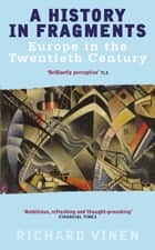 A History In Fragments - Europe in the Twentieth Century ebook by Richard Vinen