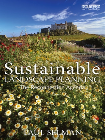 Sustainable Landscape Planning - The Reconnection Agenda ebook by Paul Selman