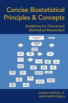 Concise Biostatistical Principles & Concepts ebook by Laurens Holmes, Jr.; Franklin Opara