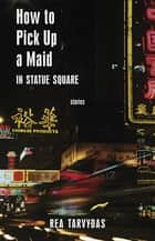 How To Pick Up a Maid in Statue Square ebook by Rea Tarvydas