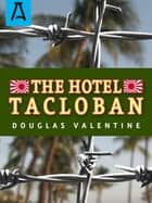 The Hotel Tacloban ebook by Douglas Valentine
