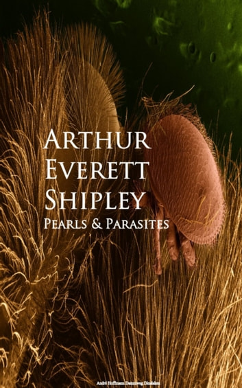 Pearls and Parasites ebook by Arthur Everett Shipley