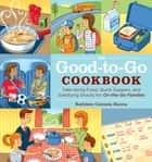 The Good-to-Go Cookbook - Take-along Food, Quick Suppers, and Satisfying Snacks for On-The-Go Families ebook by Kathleen Cannata Hanna