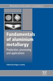 Fundamentals of Aluminium Metallurgy - Production, Processing and Applications ebook by Roger Lumley