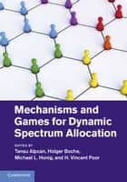 Mechanisms and Games for Dynamic Spectrum Allocation ebook by Tansu Alpcan, Holger Boche, Michael L. Honig,...