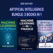 Artificial Intelligence Bundle: 3 Books in 1 audiobook by Bob Mather