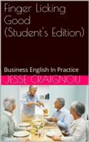 Finger Licking Good - Business English In Practice Book - Business English In Practice Book ebook by Jesse CRAIGNOU