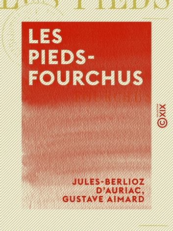 Les Pieds-Fourchus ebook by Gustave Aimard,Jules-Berlioz d' Auriac